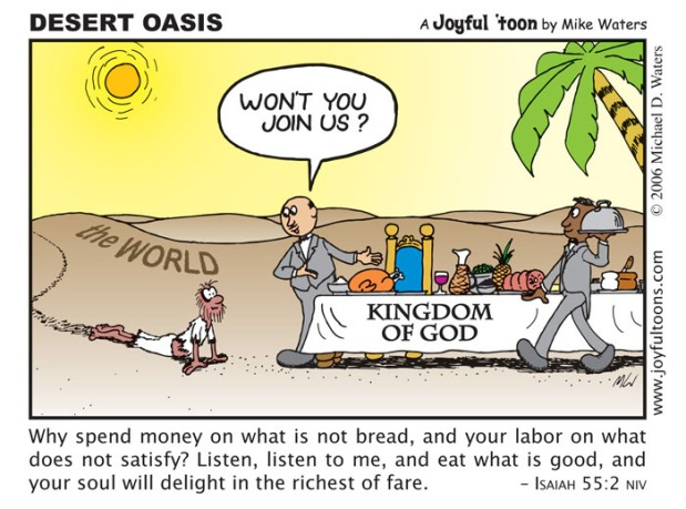 The Kingdom of God, the Church, is an oasis in the middle of the dry desert of the world. God invites those who are thirsty to come and partake of His bounteous table. January 1, 2007